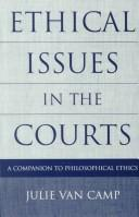 Cover of: Ethical issues in the courts | Julie Van Camp