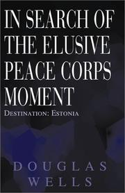 Cover of: In Search of the Elusive Peace Corps Moment: Destination by Douglas Wells