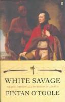 Cover of: WHITE SAVAGE: WILLIAM JOHNSON AND THE INVENTION OF AMERICA by O'Toole, Fintan