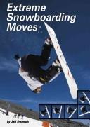 Cover of: Extreme Snowboarding Moves (Behind the Moves) by Jeri Freimuth