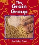 Cover of: The Grain Group | Helen Frost