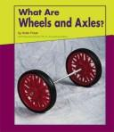Cover of: What Are Wheels and Axles? (Looking at Simple Machines) | Helen Frost