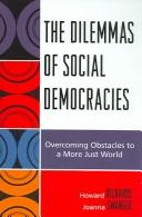 Cover of: The Dilemmas of Social Democracies | Howard Richards