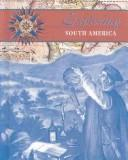 Cover of: Exploring South America (Blue, Rose. Exploring the Americas) | Corinne J. Naden