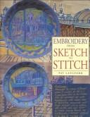 Cover of: Embroidery from Sketch to Stitch | Pat Langford