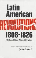 Cover of: Latin American Revolutions, 1808-1826 by John Lynch