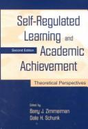 Cover of: Self-regulated learning and academic achievement | Barry J. Zimmerman, Dale H. Schunk