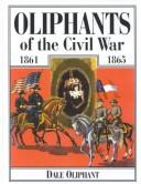 Cover of: Oliphants of the Civil War, 1861-1865 | Dale Oliphant