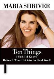 Cover of: Ten Things I Wish I'd Known Before I Went Out into the Real World | Maria Shriver