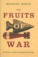 Cover of: The Fruits of War   How Military Conflict Accelerates Technology by Michael White