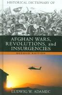 Cover of: Historical Dictionary of Afghan Wars, Revolutions and Insurgencies (Historical Dictionaries of War, Revolution, and Civil Unrest) by Ludwig W. Adamec