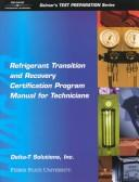 Cover of: Refrigerant Transition & Recovery Certification Program Manual for Technicians (Delmar's Test Preparation Series) | Delta T. Solutions