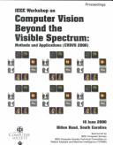 Cover of: IEEE Workshop on Computer Vision Beyond the Visible Spectrum: Methods and Applications | S. C.) IEEE Workshop on Computer Vision Beyond the Visible Spectrum: Methods and Applications (2nd : 2000 : Hilton Head