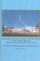 Cover of: Social Action And Institution Building in the Three Houses of the Australian Parliament by Grant Jones
