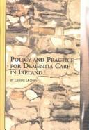 Cover of: Policy and Practice for Dementia Care in Ireland (Studies in Health and Human Services, V. 51) | Eamon O'Shea