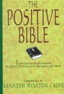 Cover of: The Positive Bible: From Genesis to Revelation | Kenneth Winston Caine