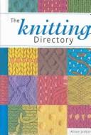 Cover of: The Knitting Directory by Alison Jenkins