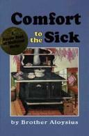 Cover of: Comfort to the sick | Aloysius Brother.