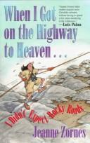 Cover of: When I got on the highway to heaven-- I didn't expect rocky road by Jeanne Zornes