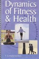 Cover of: Dynamics of fitness and health | F. Compton Jenkins
