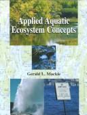 Cover of: Applied aquatic ecosystem concepts | Gerry L. Mackie