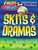 Cover of: Skits and Dramas (Fresh Ideas Resource) by Jim Burns