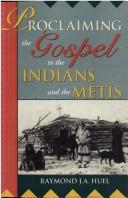 Cover of: Proclaiming the Gospel to the Indians and the Métis by Raymond Huel