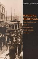 Cover of: Radical heritage by Carlos A. Schwantes