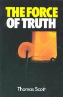 Cover of: The Force Of Truth | Thomas Scott