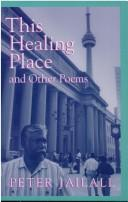 Cover of: This Healing Place and Other Poems | Peter Jailall