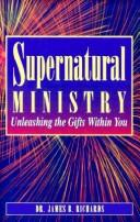 Cover of: Supernatural ministry | James B. Richards