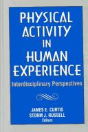 Cover of: Physical activity in human experience | James E. Curtis
