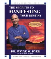 Cover of: The Secrets to Manifesting Your Destiny by Dr. Wayne W. Dyer