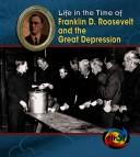 Cover of: Franklin D. Roosevelt and the Great Depression (Life in the Time of) by Terri Degezelle