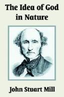 Cover of: The Idea of God in Nature | John Stuart Mill