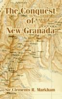 Cover of: The Conquest Of New Granada | Clements Robert, Sir Markham