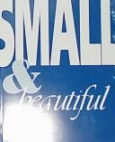 Cover of: Small & Beautiful by Timothy A. Eaton