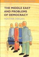 Cover of: The Middle East and Problems of Democracy (Issues in Third World Politics) | Heather Deegan