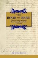 Cover of: The Book of Bern History of Bern Township, Berks County, Pennsylvania, 1738-1988 by Historical Committee