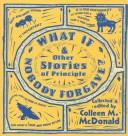 Cover of: What If Nobody Forgave, and Other Stories of Principle | Colleen McDonald