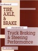 Cover of: The Influence of Tire, Axle, and Brake Characteristics on Truck Braking and Steering Performance | Society of Automotive Engineers.