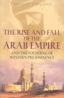 Cover of: The Rise and Fall of the Arab Empire | Rodney Collomb
