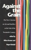 Cover of: Against the Grain by Hilton Kramer