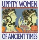 Cover of: Uppity Women of Ancient Times by Vicki Leon