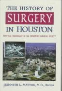 Cover of: The History of Surgery in Houston | Kenneth L. Mattox