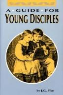 Cover of: A Guide for Young Disciples (Family Titles) | J. G. Pike