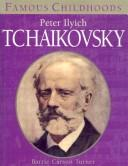 Cover of: Peter Ilyich Tchaikovsky (Famous Childhoods) | Barrie Carson Turner