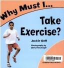 Cover of: Why Must I Take Exercise? (Why Must I?) | Jackie Gaff