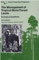Cover of: The management of tropical moist forest lands | Duncan Poore, Jeffrey Sayer
