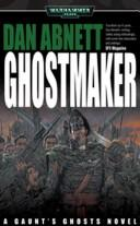 Cover of: Ghostmaker (Gaunt's Ghosts) by Dan Abnett